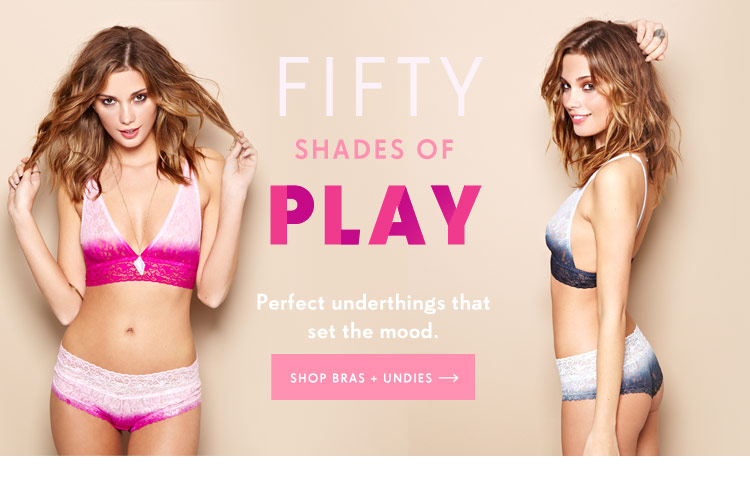 Fifty Shades of Play. Shop perfect underthings!