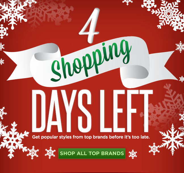 4 Shopping Days Left! Shop All Top Brands