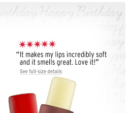 """It makes my lips incredibly soft and it smells great. Love it!"" 