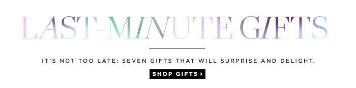 It's not too late: Seven gifts that will surprise and delight. Shop gifts