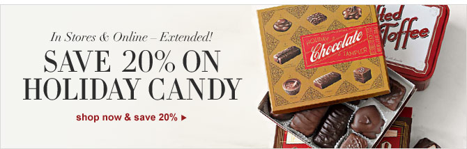 IN STORES & ONLINE – EXTENDED! - SAVE 20% ON HOLIDAY CANDY - SHOP NOW & SAVE 20%