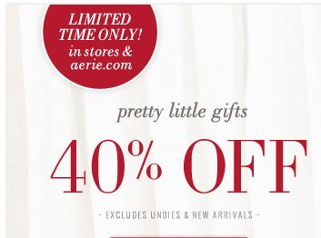 Limited Time Only! in stores & aerie.com | pretty little gifts | 40% Off | Excludes Undies & New Arrivals