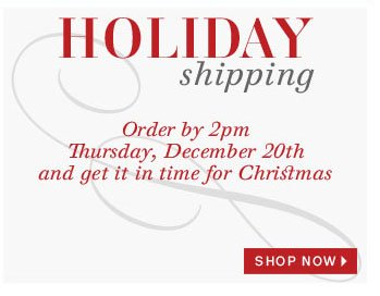 Holiday shipping. Shop now.