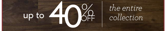 up to 40 percent off the entire collection