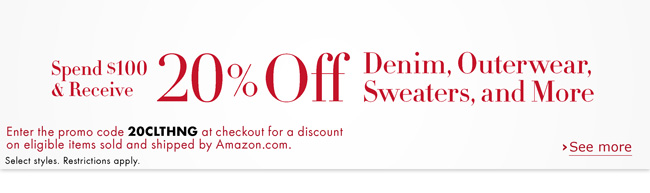 Spend $100 and receive 20% off denim, outerwear, sweaters, and more for women, men, and kids. Enter promo code 20CLTHNG at checkout for a discount on eligible items sold and shipped by Amazon.com. Select styles. Restrictions apply.