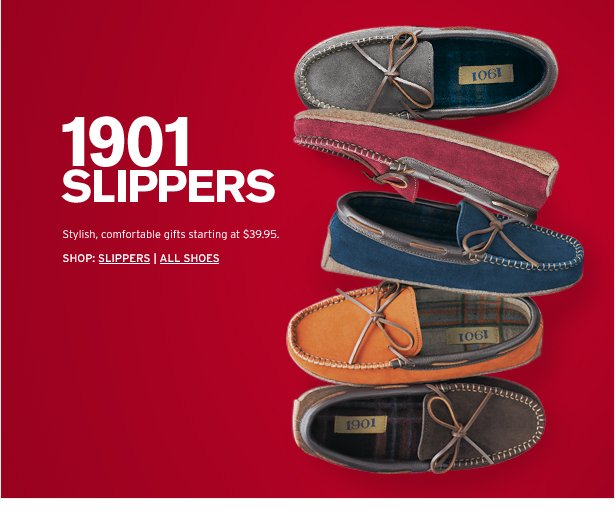 1901 SLIPPERS - Stylish, comfortable gifts starting at $39.95.
