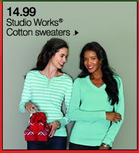 14.99 Studio Works® cotton sweaters. Shop now.