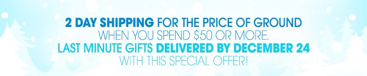 2 day shipping for the price of ground when you spend $50 or more.