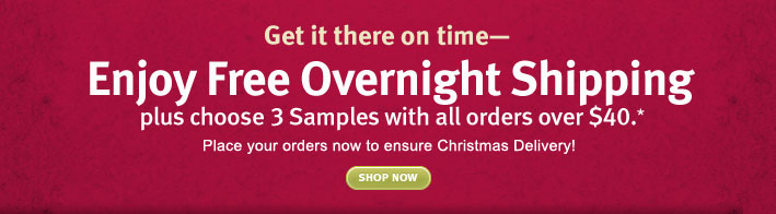 get it there on time. Enjoy Free Overnight Shipping plus choose 3 Samples with all orders over $40.* shop now.