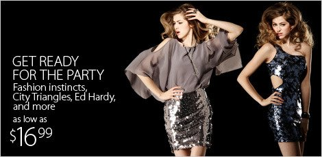 Get ready for the party Fashion instincts, city triangles, Ed Hardy and more