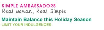 Simple Ambassadors Real Women, Real Simple - Maintain Balance this Holiday Season - Limit your indulgences