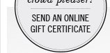 Shop the ultimate crowd pleaser! Send an online gift certificate.