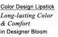 Color Design Lipstick | Long-lasting Color & Comfort in Designer Bloom