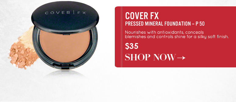 COVER FX Pressed Mineral Foundation – P 50 Nourishes with antioxidants, conceals blemishes and controls shine for a silky soft finish. $35 Shop Now>>
