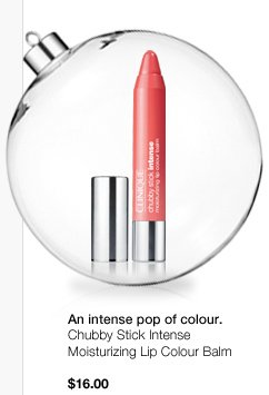 An intense pop of colour.  Chubby Stick Intense Moisturizing Lip Colour Balm. $16.00