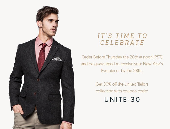 It's Time To Celebrate - Order Before Thursday the 20th at noon (PST) and be guaranteed to receive your New Year's Eve pieces by the 28th. - Get 30% off the United Tailors collection with coupon code: UNITE-30