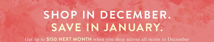 Get Up To $150 NEXT MONTH when you shop across all mints in December