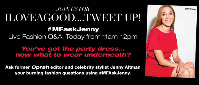 Join Us For ILOVEAGOOD... TWEET UP! #MFaskJenny Live Fashion Q&A, Today from 11am-12pm.