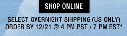 Shop Online. Select Overnight Shipping (US Only) Order by 12/21 at 7 PM EST / 4 PM PST*
