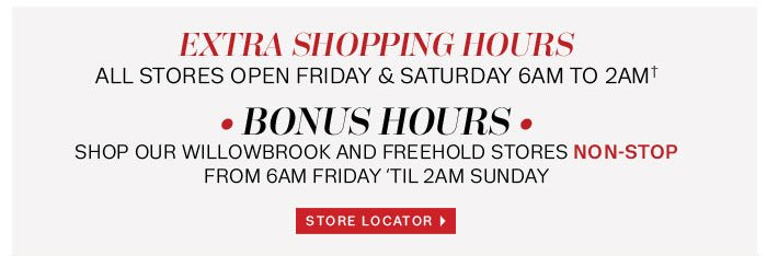 Extra Shopping Hours. All stores open Friday & Saturpday 6am to 2am