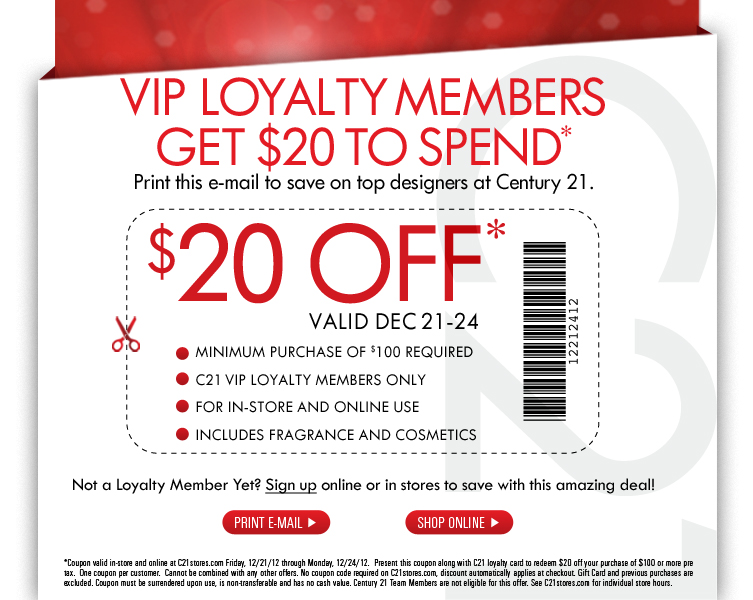VIP LOYALTY MEMBERS GET $20 TO SPEND Print this email to save on top designers at Century 21