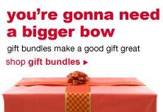 you're gonna need a bigger bow | gift bundles make a good gift great | shop gift bundles