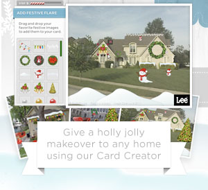 GIVE A HOLLY JOLLY MAKEOVER TO ANY HOME USING OUR CARD CREATOR