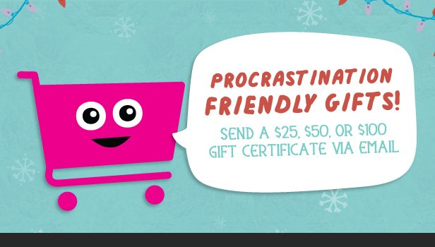 Procrastination Friendly Gifts - Send a $25, $50, or $100 gift certificate via email.