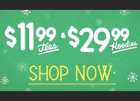 $11.99 Tees and $29.99 Hoodies