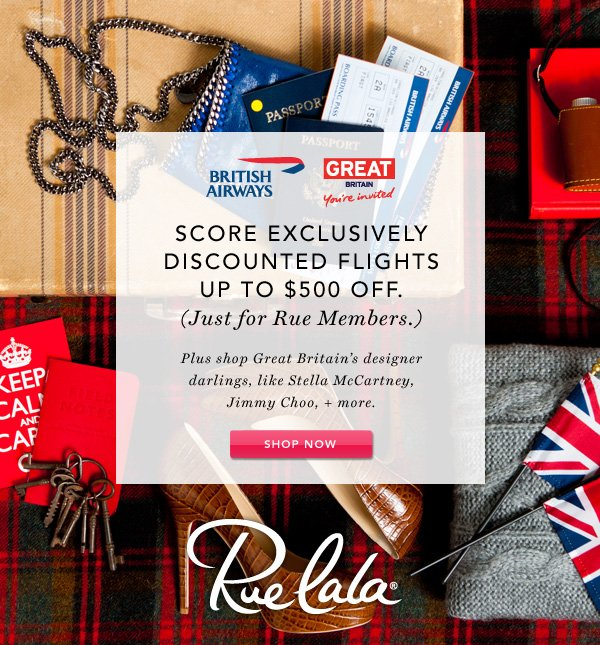 Score exclusively discounted flights up to $500 off. (Just for Rue Members.) Plus shop Great Britain's designer darlings, like Stella McCartney, Jimmy Choo, + more.