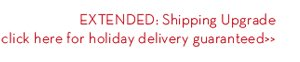 EXTENDED: Shipping Upgrade click here for holiday delivery guaranteed.
