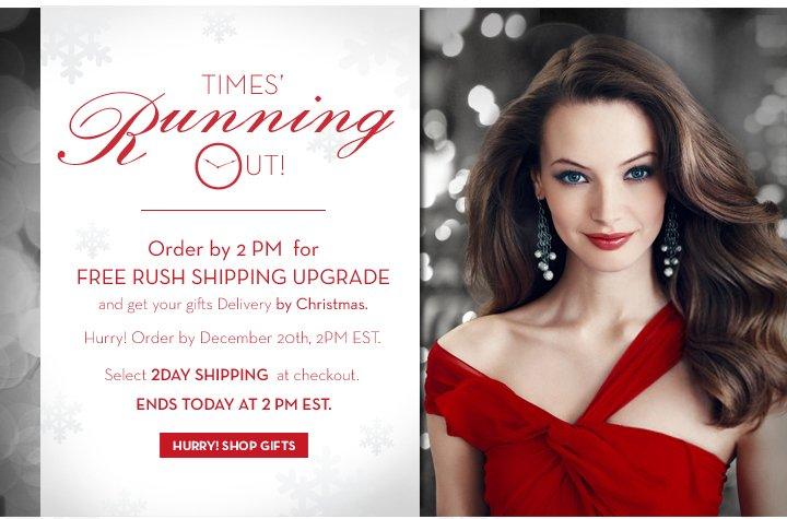 TIMES' Running Out! Order by 2 PM for FREE RUSH SHIPPING UPGRADE and get your gifts Delivery by Christmas. Hurry! Order by December 20th, 2 PM EST. Select 2DAY SHIPPING at checkout. ENDS TODAY AT 2 PM EST.  HURRY! SHOP GIFTS.
