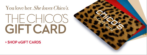 You Love her. She Loves Chico's. The Chico's Gift Card  SHOP EGIFT CARDS