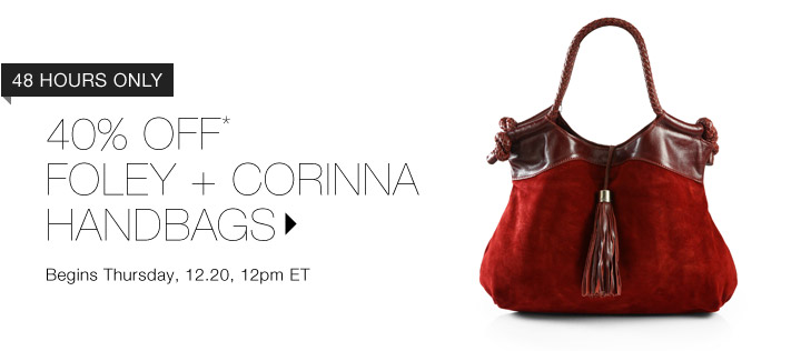 40% OFF* FOLEY + CORINNA HANDBAGS…SHOP NOW