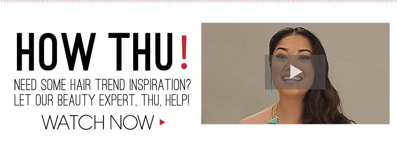 How Thu! Need some hair trend inspiration? Watch Now>>