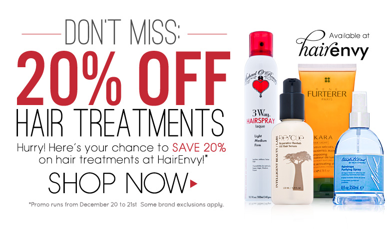 DON'T MISS: 20% Off Hair Treatments Hurry! Here's your chance to save 20% on hair treatments at HairEnvy! *Limited time only. Some brand exclusions apply. Shop Now>>