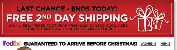 LAST CHANCE to give the gift of comfort and enjoy FREE 2nd Day Shipping on reg. priced styles or $150 purchase!* Get great last minute gifts including clogs, boots, and slippers from UGG® Australia, Dansko, ECCO, ABEO  & more for the entire family. Shop now to find the best selection at The Walking Company.