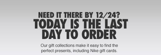 Need It There by 12/24? Today is the Last Day to Order | Our gift collections make it easy to find the perfect presents, including Nike gift cards.
