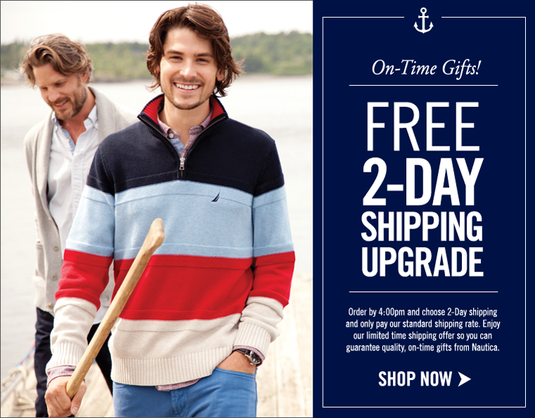 On-Time Gifts, Guranteed! Receive a FREE 2-Day Expedited Shipping Upgrade! Order by 4:00pm and choose 2-Day shipping and only pay our standard shipping rate. Enjoy our limited time shipping offer so you can guarantee quality, on-time gifts from Nautica.