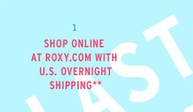 Shop Online At Roxy.com With U.S. Overnight Shipping**