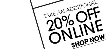 Additional 20% Off Online - Shop Now