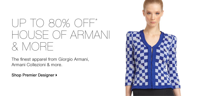 Up To 80% Off* House Of Armani & More