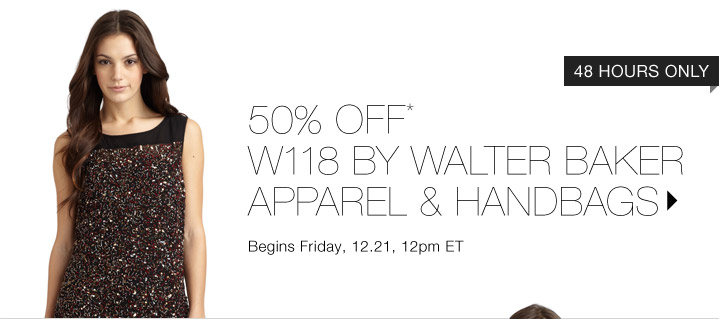 50% Off* W118 by Walter Baker…Shop Now