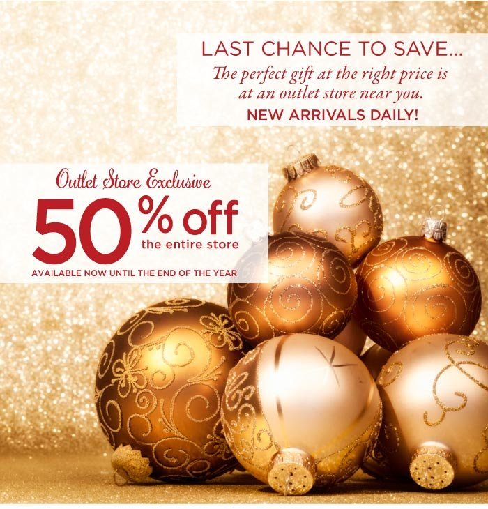 Outlet Exclusive - Last chance to save... 50% off the entire store.