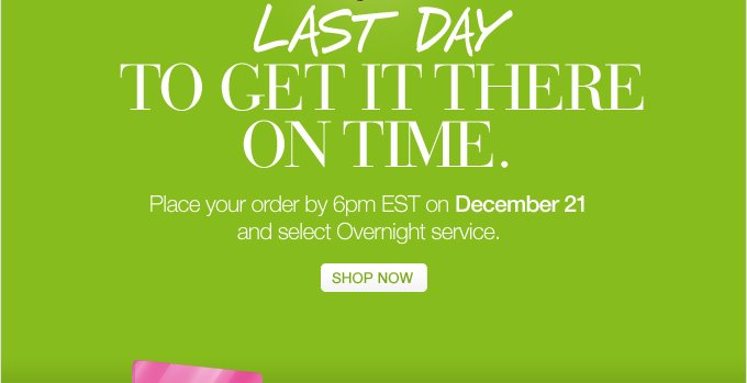Last Day to get it there on time. Place your order by  6pm EST on December 21  and select Overnight service.  SHOP NOW.