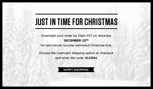 Just in time for Christmas - Overnight your order by 10am PST on Saturday December 22nd for last minute luxuries delivered by Christmas Eve. Choose the overnight shipping option at checkout and enter the code: ULCG9J - Happy Shopping