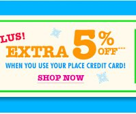 Shop Now With Your PLACE Card and Receive an Extra 5% Off!