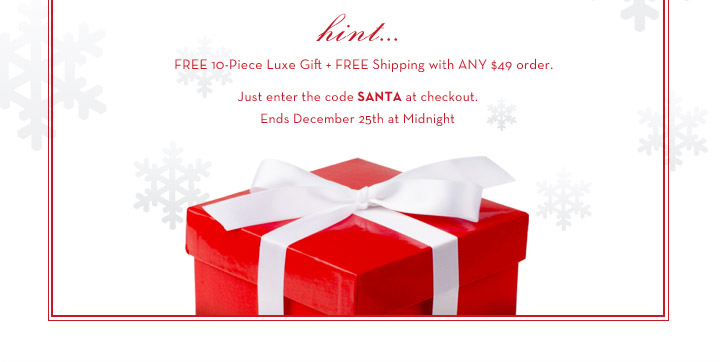hint...FREE 10-Piece Luxe + FREE Shipping with ANY $49 order. Just enter the code SANTA at checkout. Ends December 25th at Midnight.