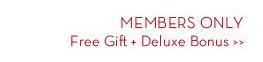 MEMBERS ONLY. Free Gift + Deluxe Bonus.