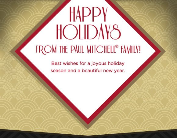Happy holidays from the Paul Mitchell family! Best wishes for a joyous holiday season and a beautiful new year.